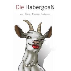 Die Habergoaß als Buch von Maria Theresia Nothegger