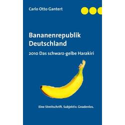 Bananenrepublik Deutschland als Buch von Carlo O Gantert