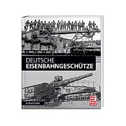 Deutsche Eisenbahngeschütze. Gerhard Taube  - Buch