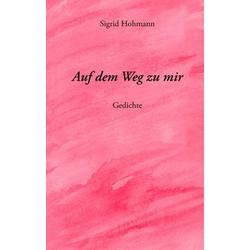 Auf dem Weg zu mir als Buch von Sigrid Hohmann