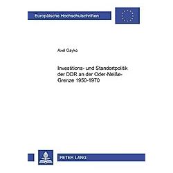 Investitions- und Standortpolitik der DDR an der Oder-Neiße-Grenze 1950-1970. Axel Gayko  - Buch