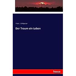Der Traum ein Leben. Franz Grillparzer  - Buch