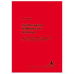 Die Kürzung von Tariflöhnen zur Sanierung. Felix Benedikt  - Buch