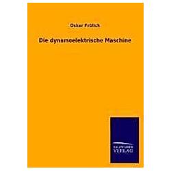 Die dynamoelektrische Maschine. Oskar Frölich  - Buch