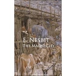 The Magic City: eBook von E. Nesbit Nesbit