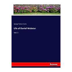 Life of Daniel Webster. George Ticknor Curtis  - Buch