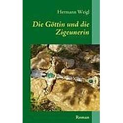 Die Göttin und die Zigeunerin. Hermann Weigl  - Buch