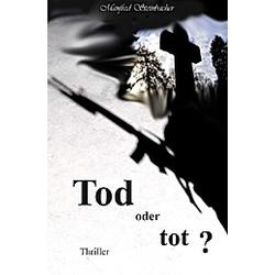 Tod oder tot ? Thriller. Manfred Steinbacher  - Buch