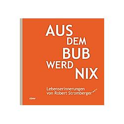 Aus dem Bub werd nix. Iris Stromberger  Robert Stromberger  - Buch