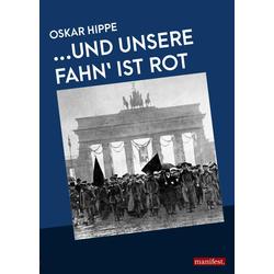 ...Und unsere Fahn' ist rot als Buch von Oskar Hippe