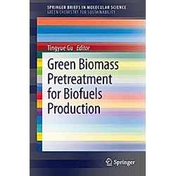 Green Biomass Pretreatment for Biofuels Production. Tingyue Gu  - Buch