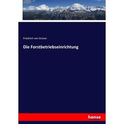 Die Forstbetriebseinrichtung als Buch von Friedrich von Graner