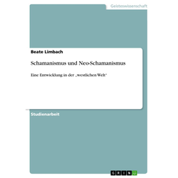 Schamanismus und Neo-Schamanismus: eBook von Beate Limbach