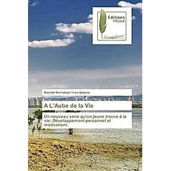 A L'Aube de la Vie. Maombi Murhabazi Yves Adipros  - Buch