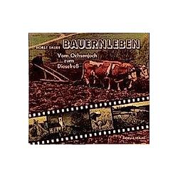 Bauernleben - Vom Ochsenjoch zum Dieselross. Horst Sauer  - Buch