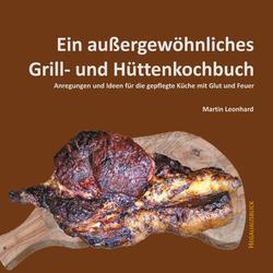 Ein außergewöhnliches Grill- und Hüttenkochbuch als Buch von Martin Leonhard
