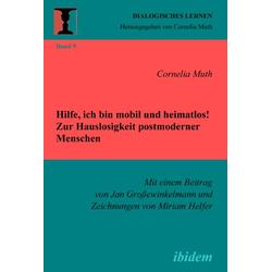 Hilfe ich bin mobil und heimatlos! Zur Hauslosigkeit postmoderner Menschen als Buch von Cornelia Muth/ Jan Großewinkelmann