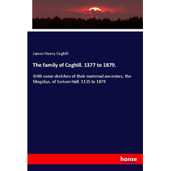The family of Coghill. 1377 to 1879. als Buch von James Henry Coghill