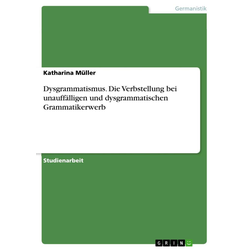 Dysgrammatismus. Die Verbstellung bei unauffälligen und dysgrammatischen Grammatikerwerb: eBook von Katharina Müller