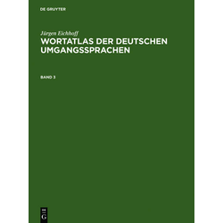Jürgen Eichhoff: Wortatlas der deutschen Umgangssprachen. Band 3 als Buch von Jürgen Eichhoff
