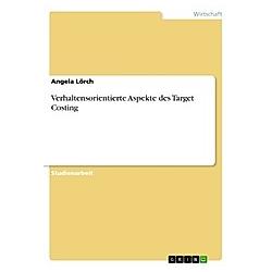 Verhaltensorientierte Aspekte des Target Costing. Angela Lörch  - Buch