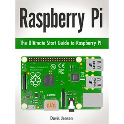Raspberry Pi: The Ultimate Start Guide to Raspberry Pi: eBook von Davis Jensen