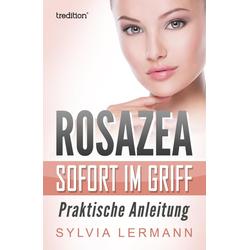 Rosazea sofort im Griff: eBook von Sylvia Lermann