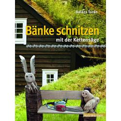 Bänke schnitzen mit der Kettensäge als Taschenbuch von Balázs Turán
