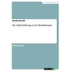 Die Selbsterfahrung in der Musiktherapie: eBook von Sandra Arendt