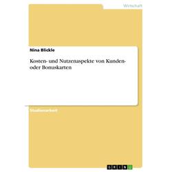 Kosten- und Nutzenaspekte von Kunden- oder Bonuskarten als Buch von Nina Blickle