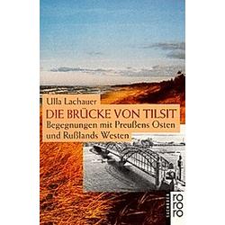 Die Brücke von Tilsit. Ulla Lachauer  - Buch