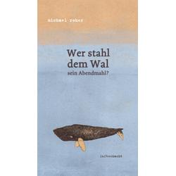 Wer stahl dem Wal sein Abendmahl?: Buch von Michael Roher