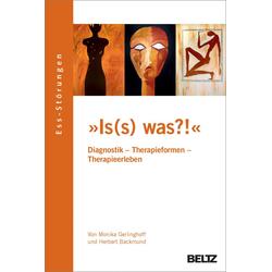 »Is(s) was?!« Ess-Störungen: Diagnostik - Therapieformen - Therapieerleben: eBook von Monika Gerlinghoff/ Herbert Backmund