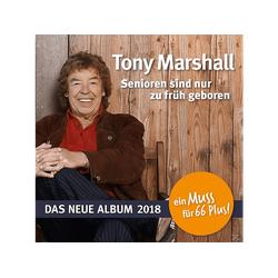 Tony Marshall - Senioren Sind Nur Zu Früh Geboren (CD)
