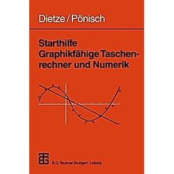 Starthilfe Graphikfähige Taschenrechner und Numerik. Siegfried Dietze  Gerd Pönisch  - Buch