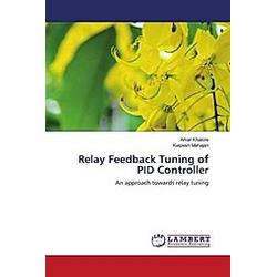 Relay Feedback Tuning of PID Controller. Amar Khalore  Kalpesh Mahajan  - Buch
