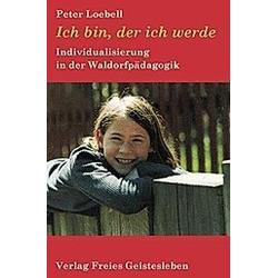 Ich bin  der ich werde. Peter Loebell  - Buch
