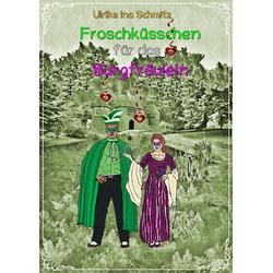 Froschküsschen für das Burgfräulein: eBook von Ulrike Ina Schmitz