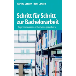 Schritt für Schritt zur Bachelorarbeit als Buch von Martina Corsten