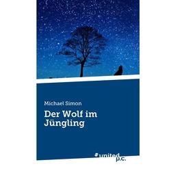 Der Wolf im Jüngling als Buch von Michael Simon