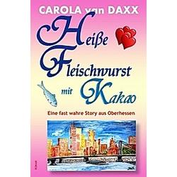 Heiße Fleischwurst mit Kakao. Carola van Daxx  - Buch