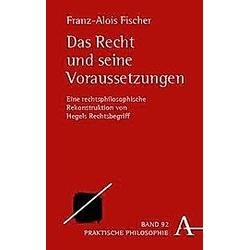 Das Recht und seine Voraussetzungen. Franz-Alois Fischer  - Buch