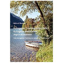 Autogenes Training Oberstufe / Autogene Meditation. Helmut Brenner  - Buch