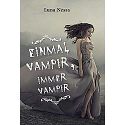 Einmal Vampir  immer Vampir. Luna Nessa  - Buch