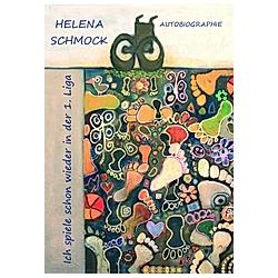 Ich spiele schon wieder in der 1. Liga. Helena Schmock  - Buch
