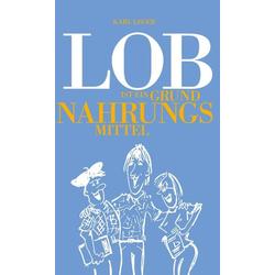 LOB ist ein Grundnahrungsmittel als Buch von Karl Leger
