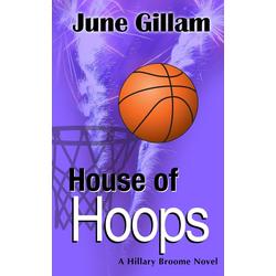 House of Hoops: A Hillary Broome Novel (Hillary Broome Crime Novels #4): eBook von June Gillam