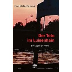 Der Tote im Luisenhain. Ernst Michael Schwarz  - Buch