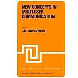 New Concepts in Multi-User Communication. J. K. Skwirzynski  - Buch