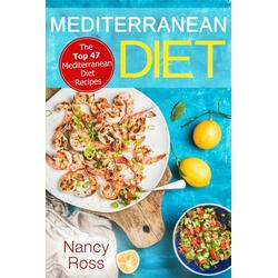 Mediterranean Diet: The Top 47 Mediterranean Diet Recipes: eBook von Nancy Ross